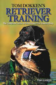 Tom Dokkens Retriever Training The Complete Guide to Developing Your Hunting Dog